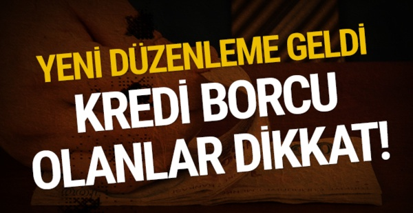 BDDK'dan duyuru : Kredi borcu olanlara yeni düzenleme geldi