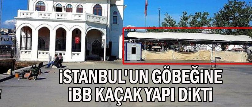İstanbul'un göbeğine İBB kaçak yapı dikti