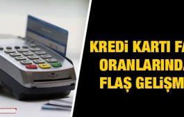 Kredi kartı faiz oranlarında flaş gelişme