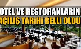 Otel ve restoranların açılış tarihi belli oldu